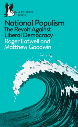 national populism the revolt against democracy roger eatwell and matthew goodwin